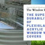 The Superior Durability of Plexiglas Acrylic Window Well Covers